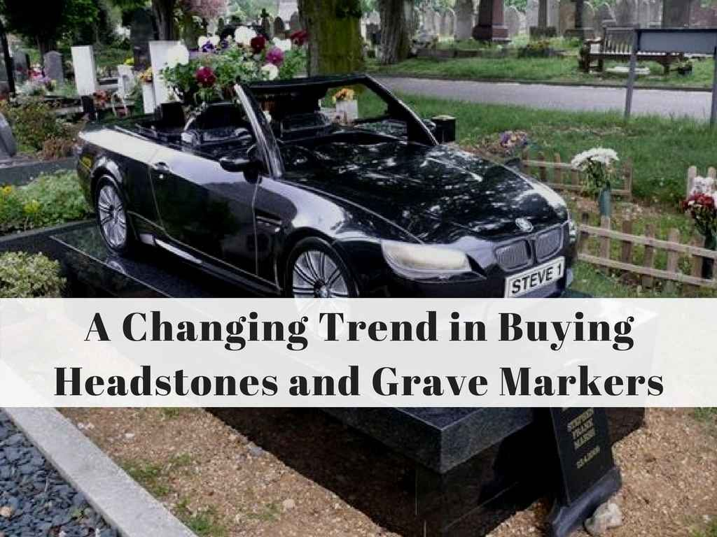 A Changing Trend in Buying Headstones and Grave Markers